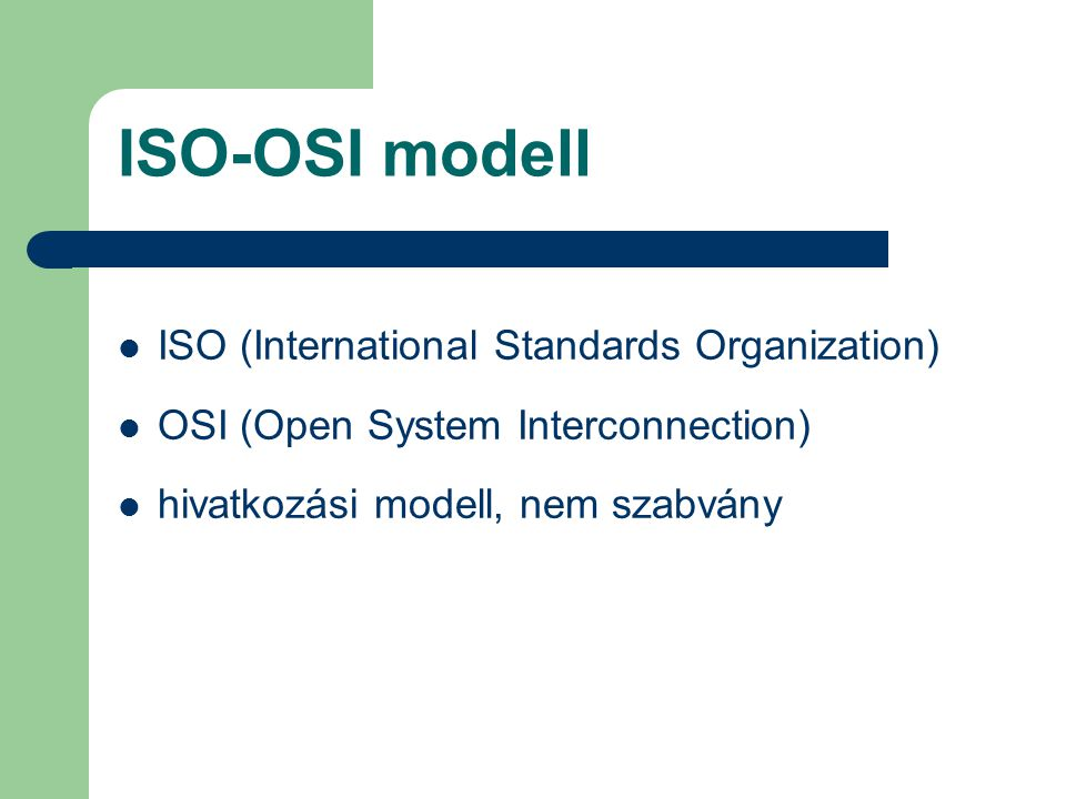 ISO-OSI modell ISO (International Standards Organization)