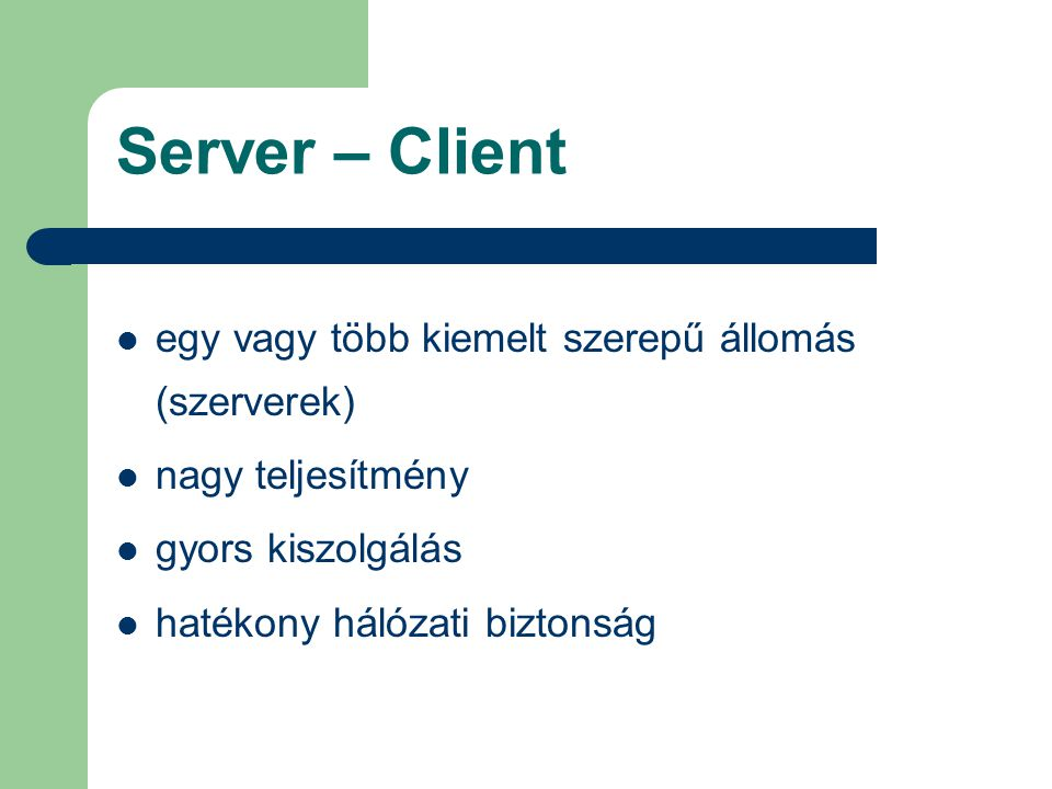 Server – Client egy vagy több kiemelt szerepű állomás (szerverek)