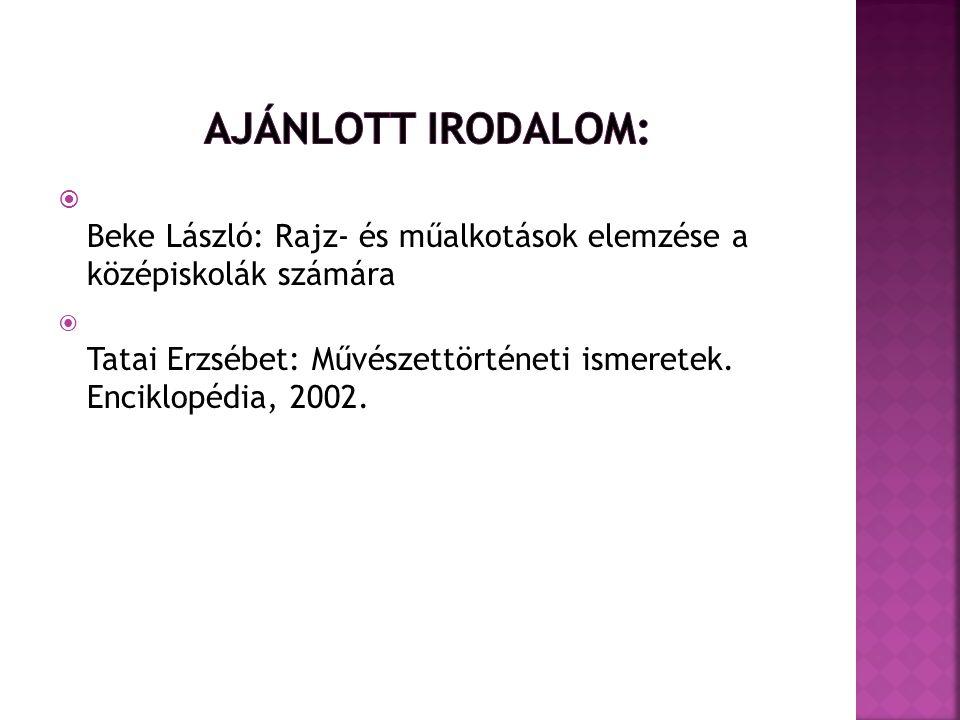 Ajánlott irodalom: Beke László: Rajz- és műalkotások elemzése a középiskolák számára.