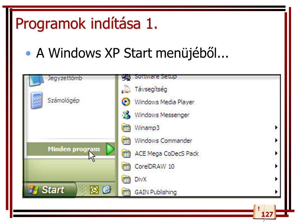 Programok indítása 1. A Windows XP Start menüjéből... ! 127