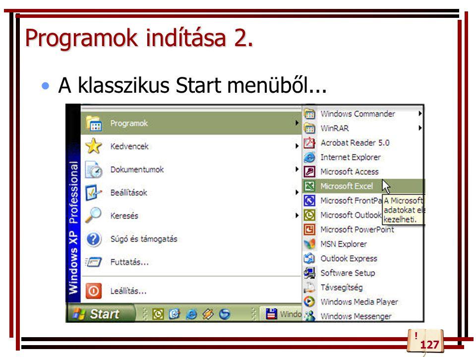 Programok indítása 2. A klasszikus Start menüből... ! 127