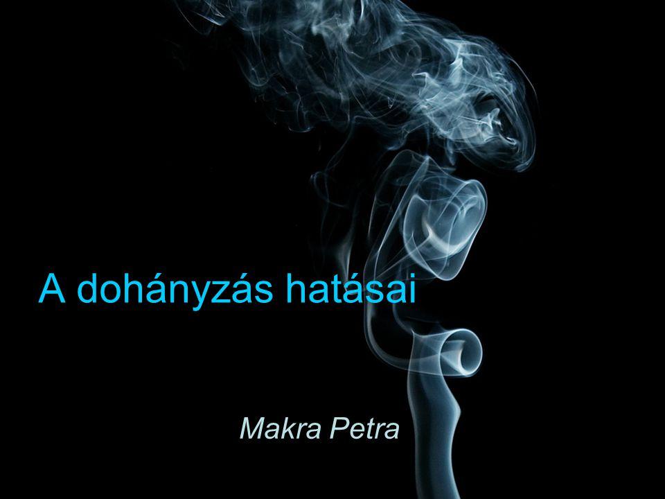 A dohányzás hatásai Makra Petra