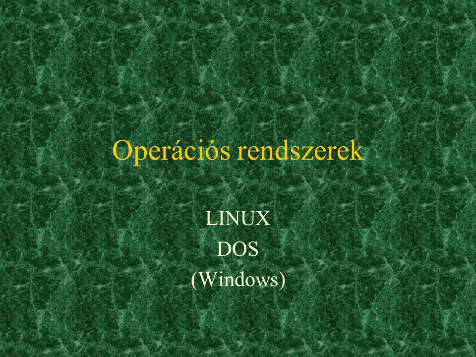 Operációs rendszerek LINUX DOS (Windows)