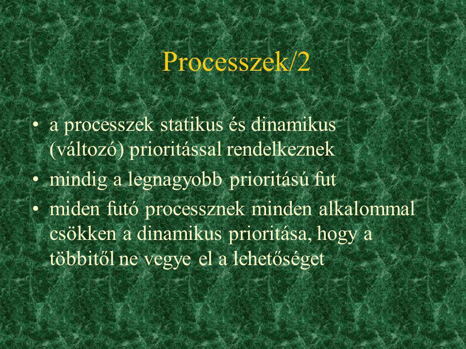 Processzek/2 a processzek statikus és dinamikus (változó) prioritással rendelkeznek. mindig a legnagyobb prioritású fut.