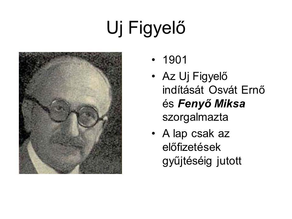 Uj Figyelő 1901. Az Uj Figyelő indítását Osvát Ernő és Fenyő Miksa szorgalmazta.