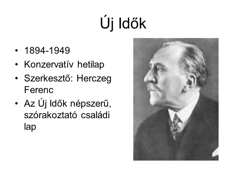Új Idők 1894-1949 Konzervatív hetilap Szerkesztő: Herczeg Ferenc