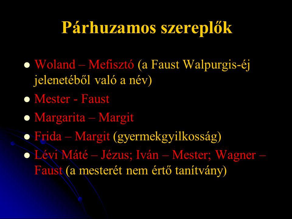 Párhuzamos szereplők Woland – Mefisztó (a Faust Walpurgis-éj jelenetéből való a név) Mester - Faust.