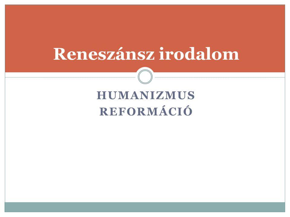 Reneszánsz irodalom Humanizmus reformáció
