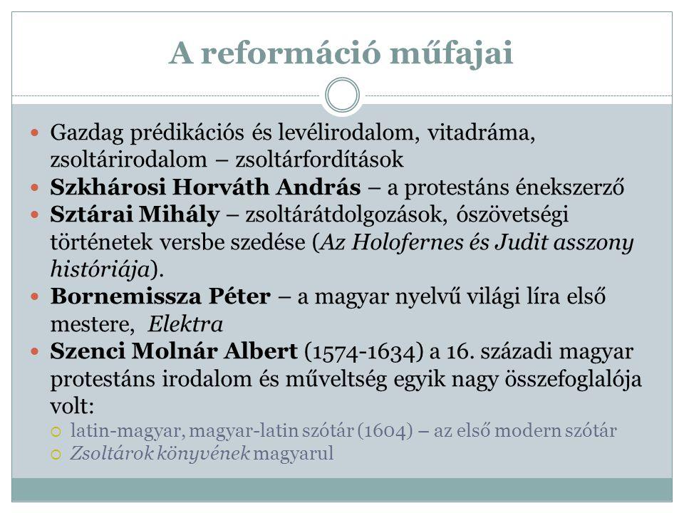 A reformáció műfajai Gazdag prédikációs és levélirodalom, vitadráma, zsoltárirodalom – zsoltárfordítások.
