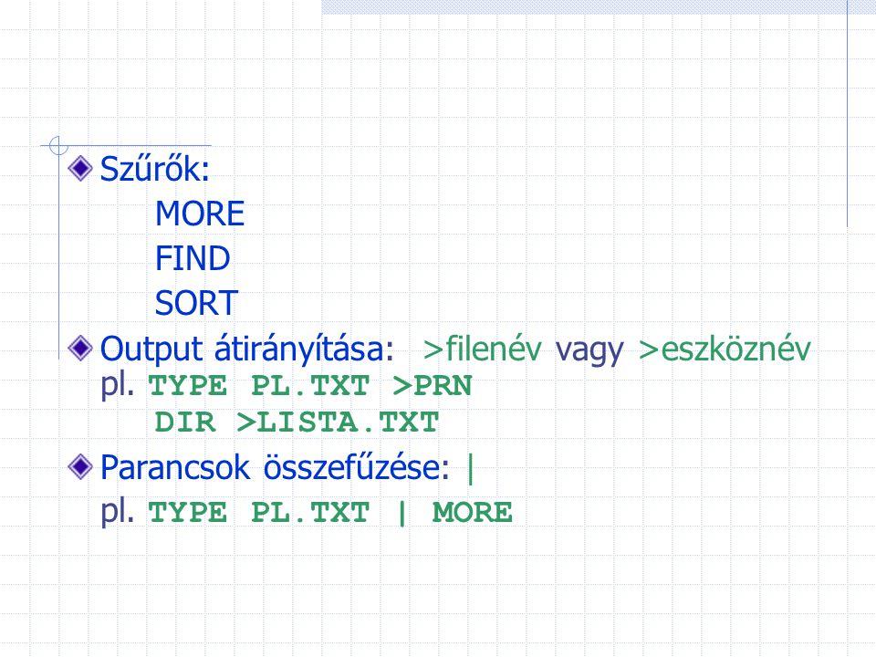 Szűrők: MORE. FIND. SORT. Output átirányítása: >filenév vagy >eszköznév pl. TYPE PL.TXT >PRN DIR >LISTA.TXT.