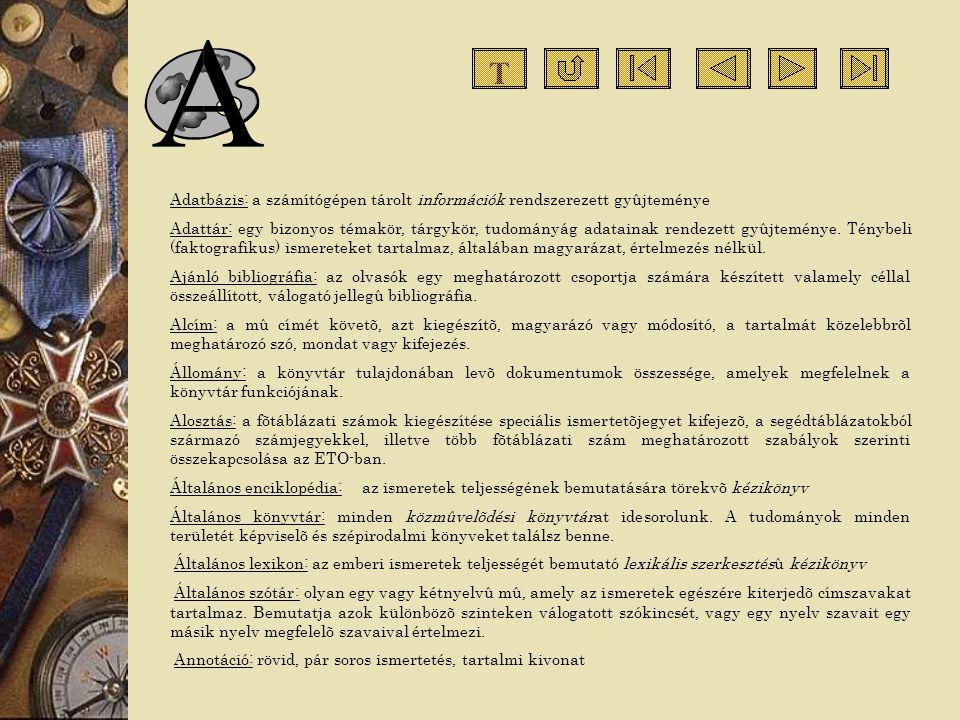 T Adatbázis: a számítógépen tárolt információk rendszerezett gyûjteménye.