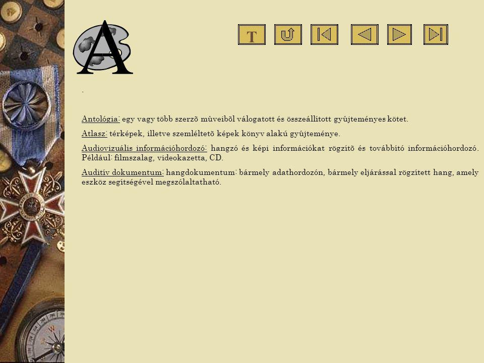 T . Antológia: egy vagy több szerzõ mûveibõl válogatott és összeállított gyûjteményes kötet.