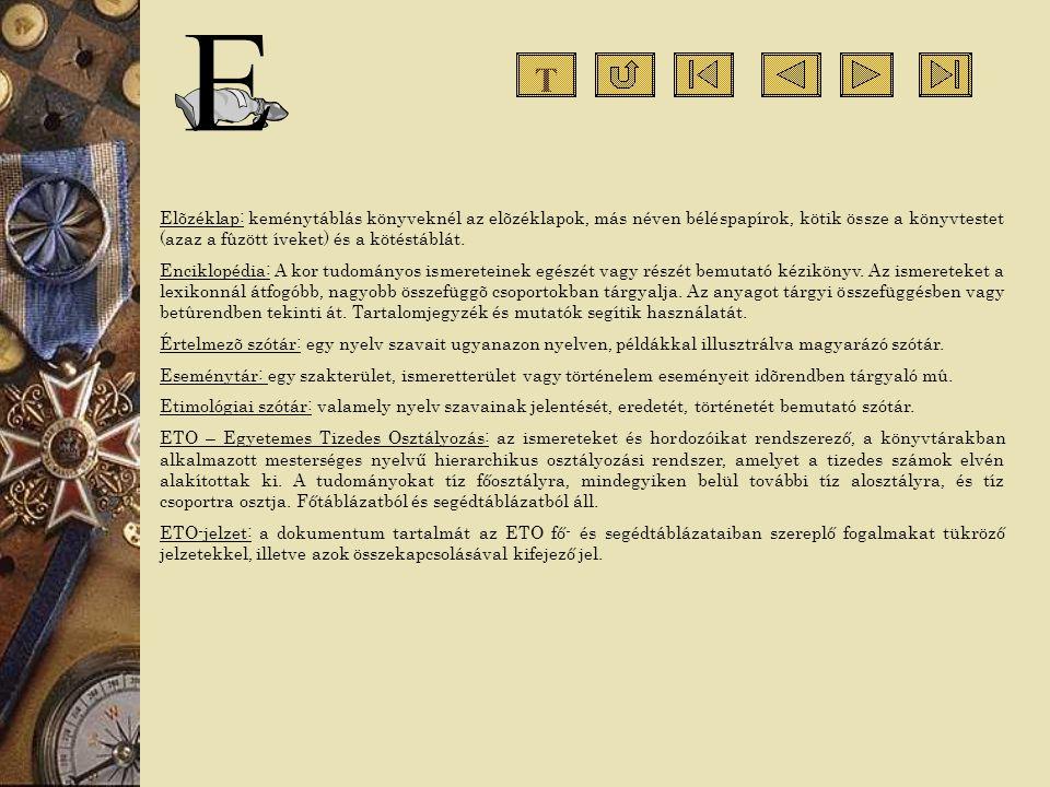 T Elõzéklap: keménytáblás könyveknél az elõzéklapok, más néven béléspapírok, kötik össze a könyvtestet (azaz a fûzött íveket) és a kötéstáblát.