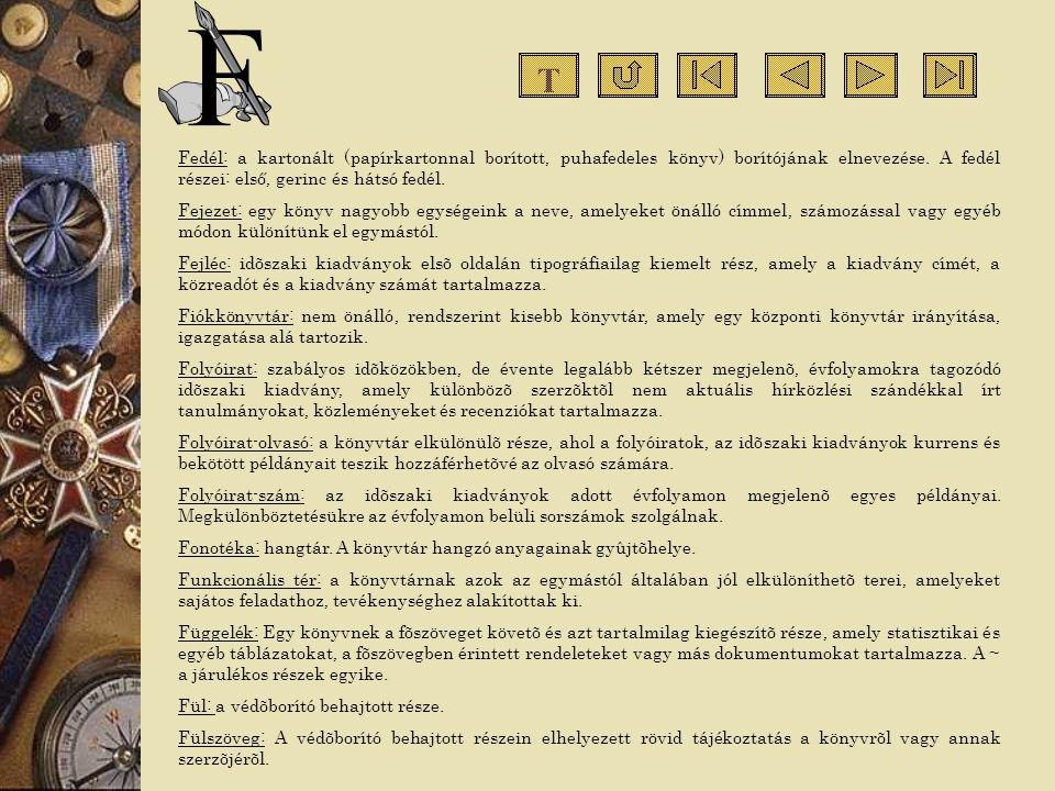 T Fedél: a kartonált (papírkartonnal borított, puhafedeles könyv) borítójának elnevezése. A fedél részei: első, gerinc és hátsó fedél.