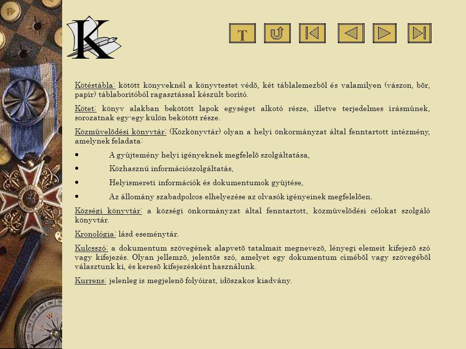 T Kötéstábla: kötött könyveknél a könyvtestet védõ, két táblalemezbõl és valamilyen (vászon, bõr, papír) táblaborítóból ragasztással készült borító.
