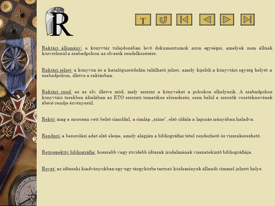 T Raktári állomány: a könyvtár tulajdonában levõ dokumentumok azon egységei, amelyek nem állnak közvetlenül a szabadpolcon az olvasók rendelkezésére.