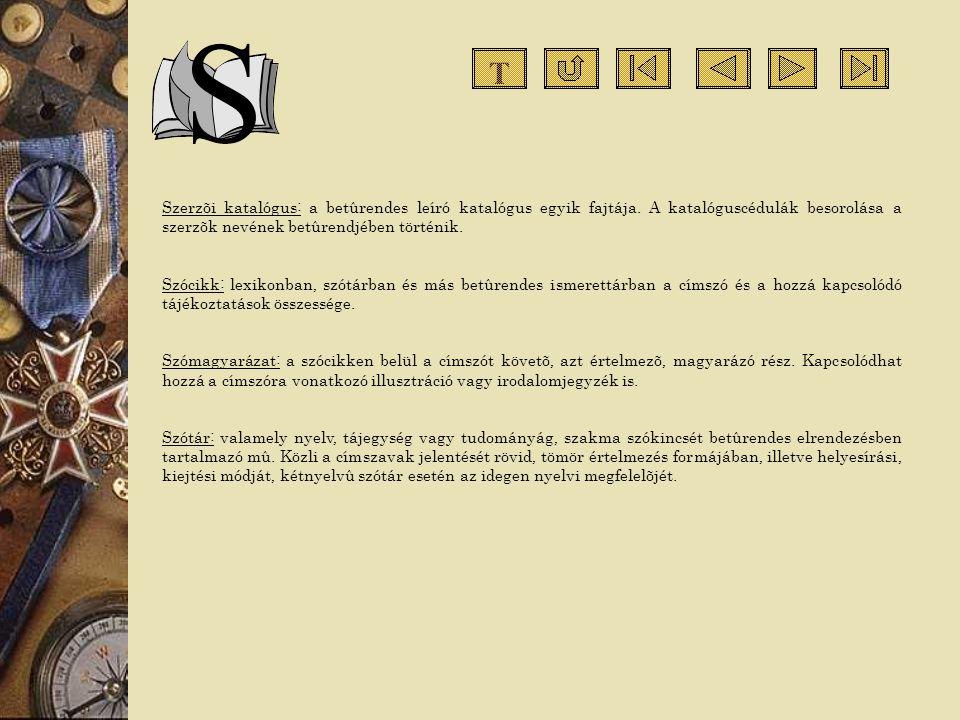 T Szerzõi katalógus: a betûrendes leíró katalógus egyik fajtája. A katalóguscédulák besorolása a szerzõk nevének betûrendjében történik.