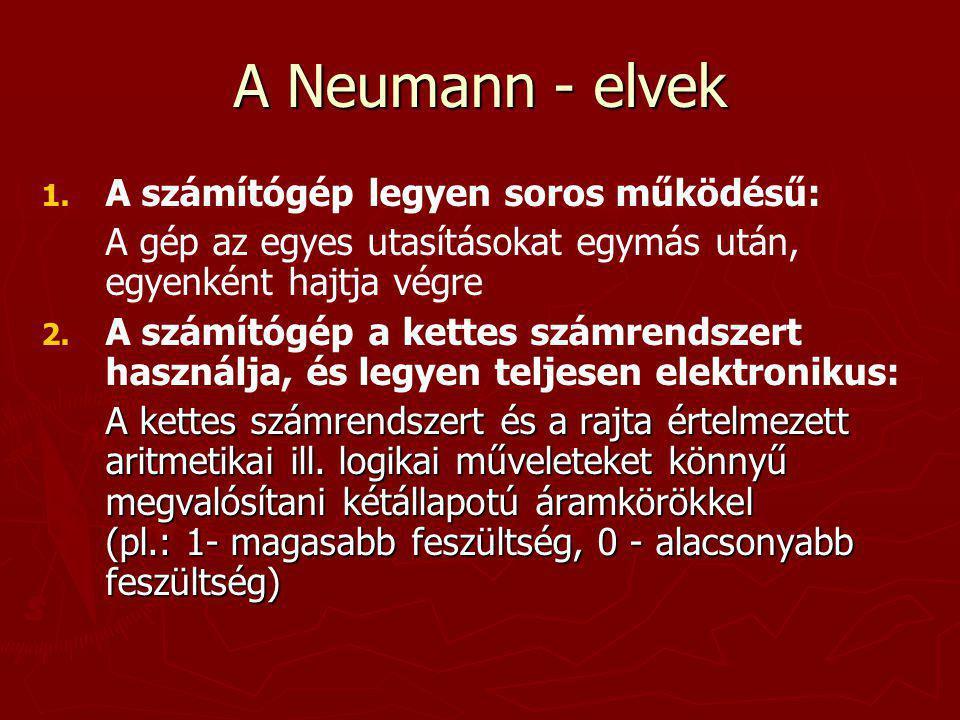 A Neumann - elvek A számítógép legyen soros működésű: