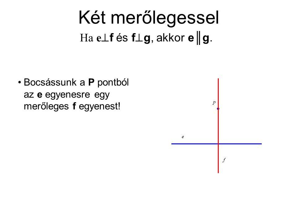 Két merőlegessel Ha ef és fg, akkor e║g.