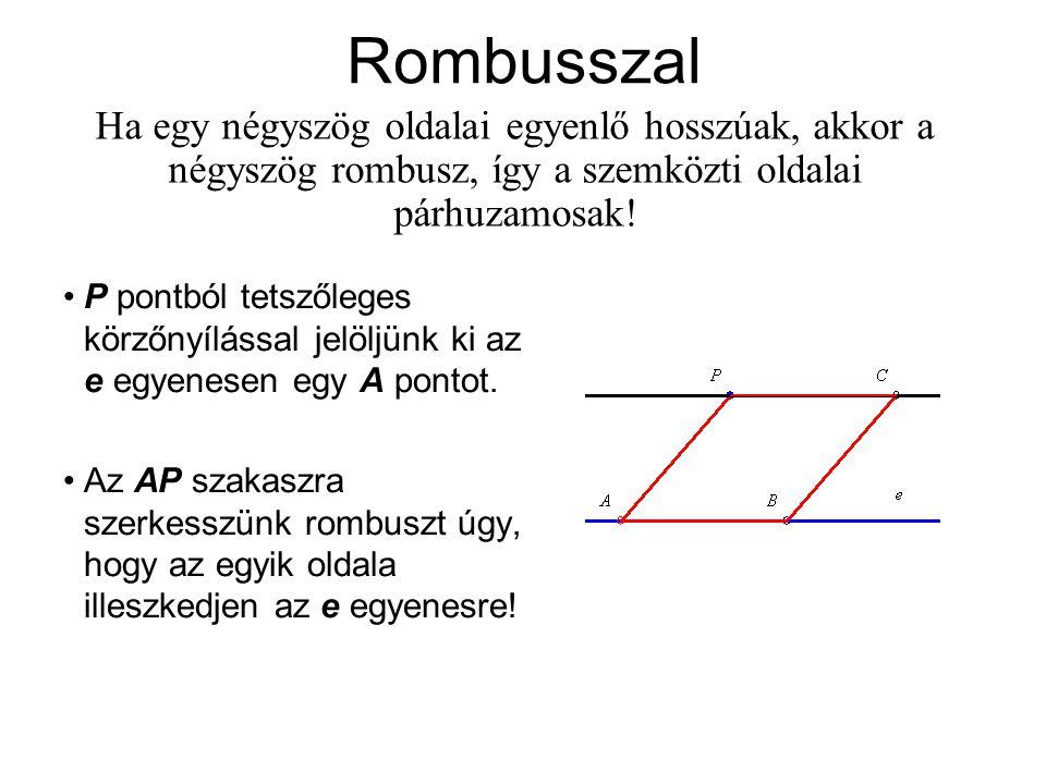 Rombusszal Ha egy négyszög oldalai egyenlő hosszúak, akkor a négyszög rombusz, így a szemközti oldalai párhuzamosak!