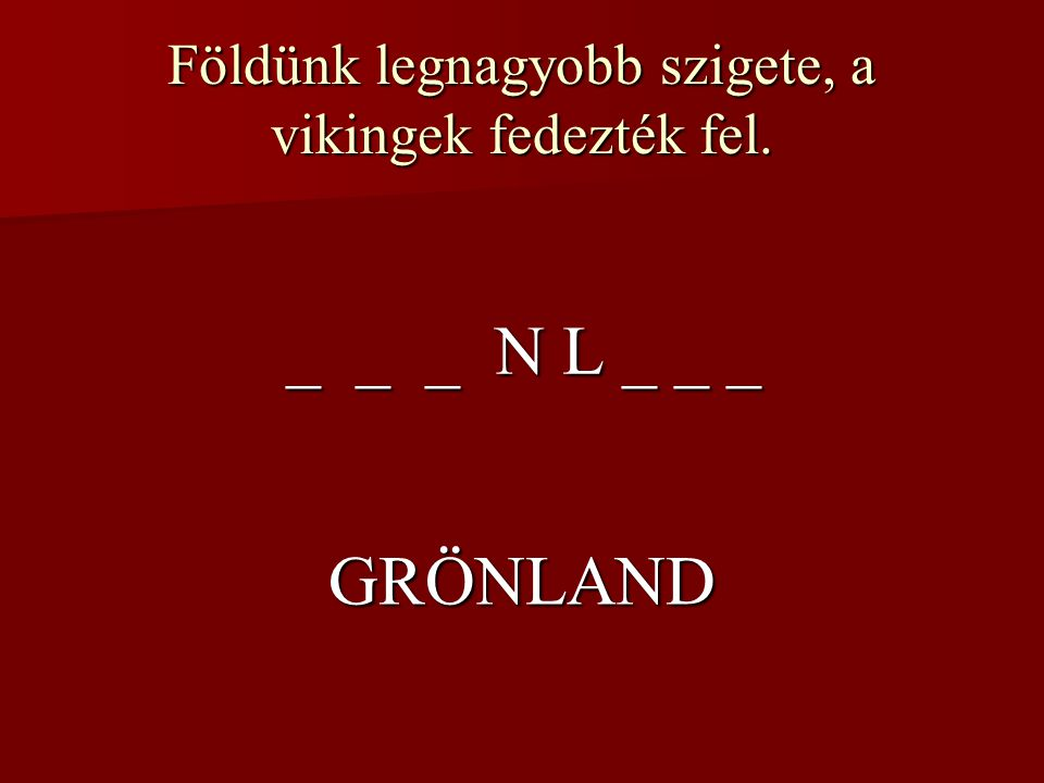 Földünk legnagyobb szigete, a vikingek fedezték fel.