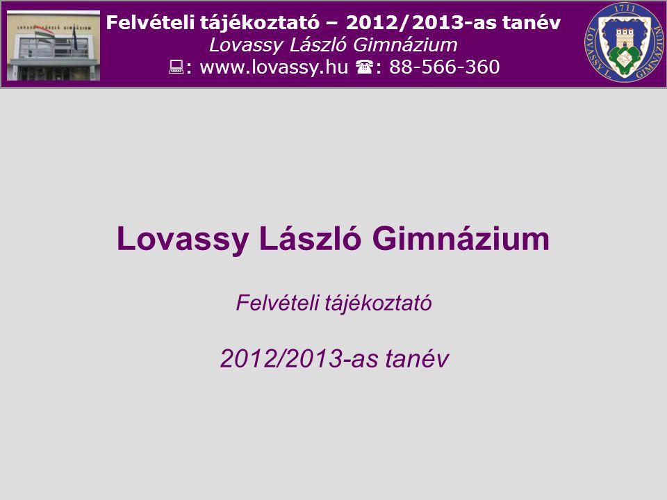 Lovassy László Gimnázium Felvételi tájékoztató 2012/2013-as tanév