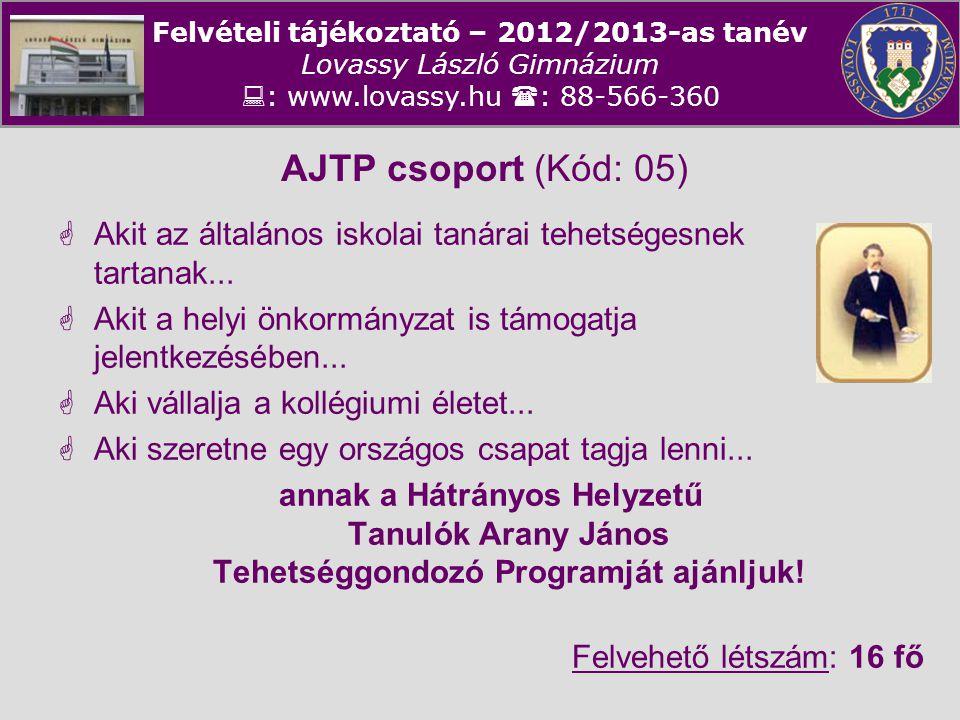 AJTP csoport (Kód: 05) Akit az általános iskolai tanárai tehetségesnek tartanak... Akit a helyi önkormányzat is támogatja jelentkezésében...