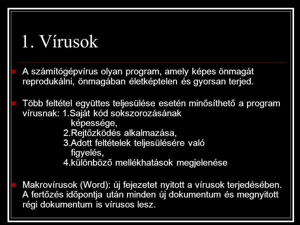 1. Vírusok A számítógépvírus olyan program, amely képes önmagát reprodukálni, önmagában életképtelen és gyorsan terjed.