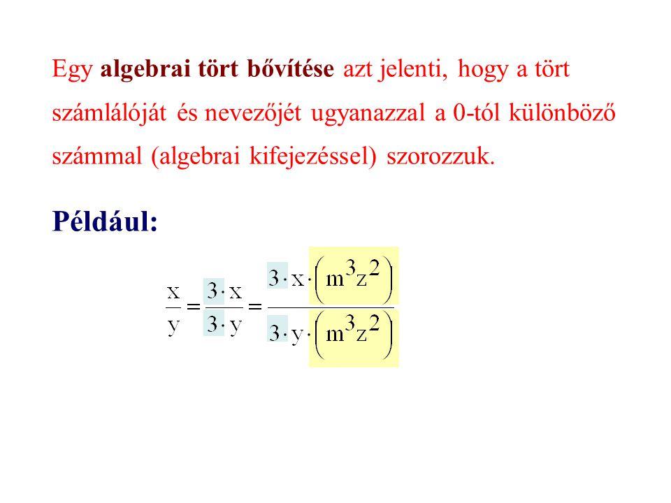 Egy algebrai tört bővítése azt jelenti, hogy a tört számlálóját és nevezőjét ugyanazzal a 0-tól különböző számmal (algebrai kifejezéssel) szorozzuk.