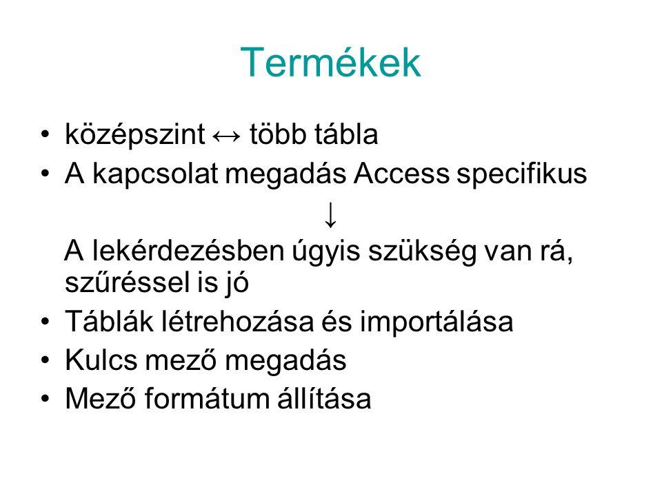 Termékek középszint ↔ több tábla A kapcsolat megadás Access specifikus