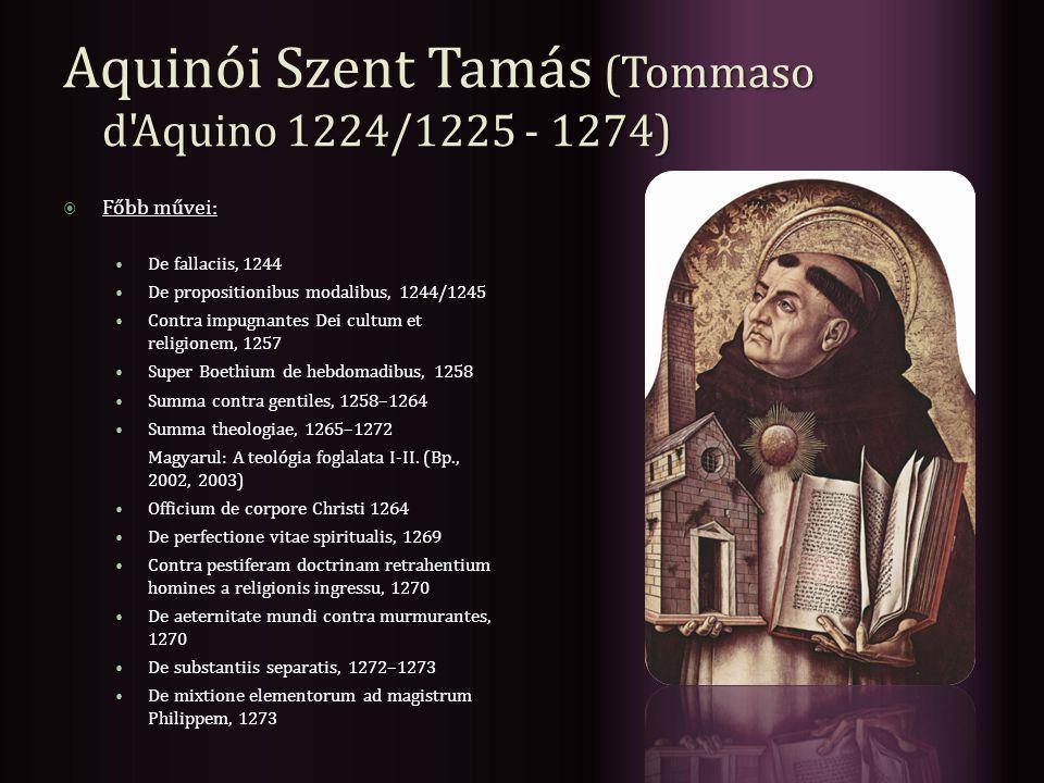 Aquinói Szent Tamás (Tommaso d Aquino 1224/1225 - 1274)