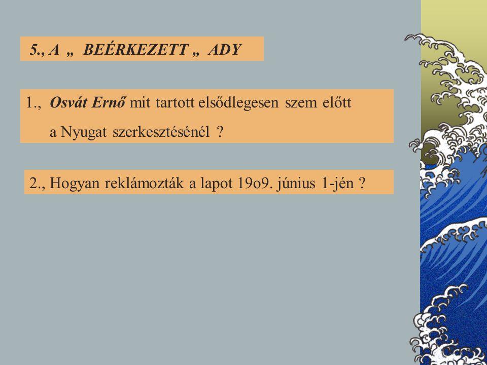 """5., A """" BEÉRKEZETT """" ADY 1., Osvát Ernő mit tartott elsődlegesen szem előtt. a Nyugat szerkesztésénél"""
