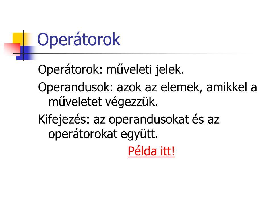 Operátorok Operátorok: műveleti jelek.
