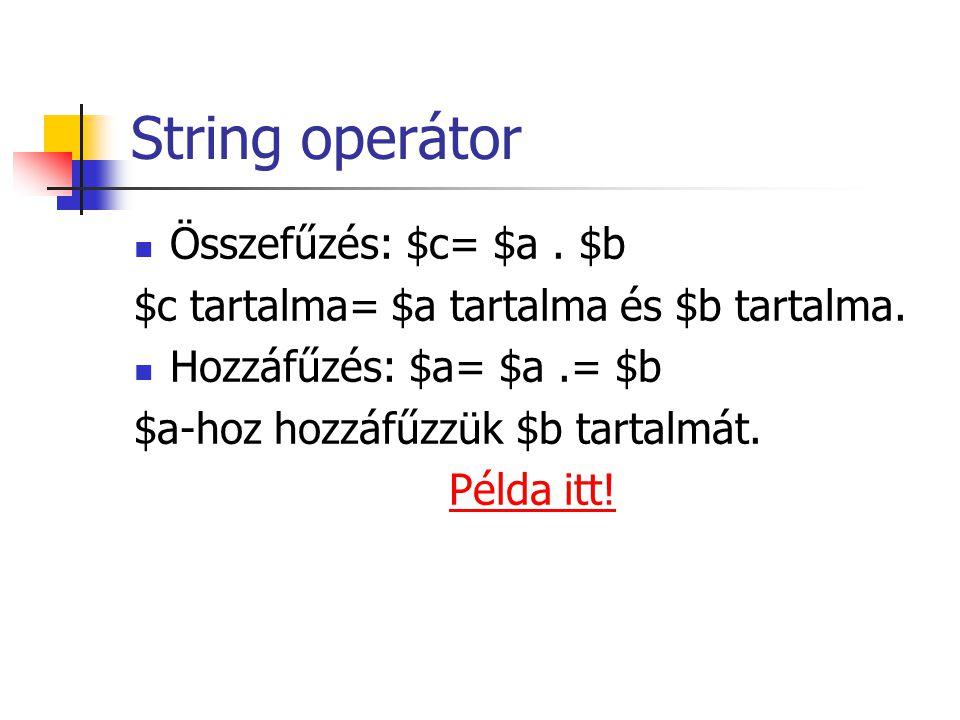 String operátor Összefűzés: $c= $a . $b