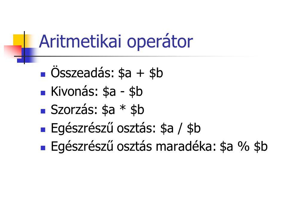 Aritmetikai operátor Összeadás: $a + $b Kivonás: $a - $b
