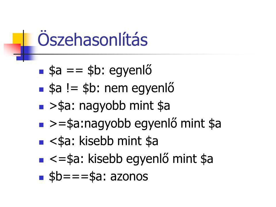 Öszehasonlítás $a == $b: egyenlő $a != $b: nem egyenlő