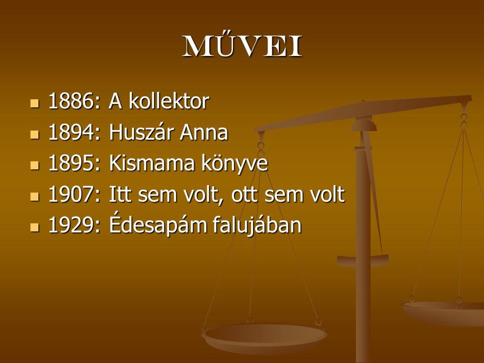MŰvei 1886: A kollektor 1894: Huszár Anna 1895: Kismama könyve