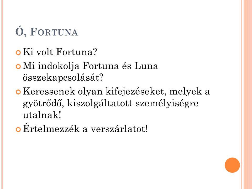 Ó, Fortuna Ki volt Fortuna