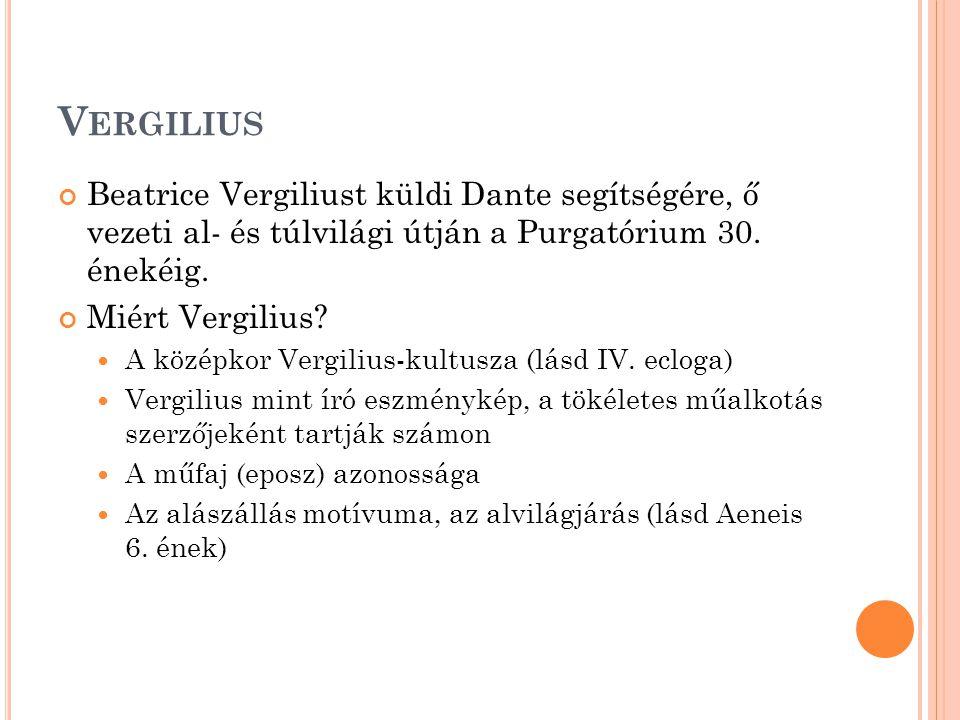Vergilius Beatrice Vergiliust küldi Dante segítségére, ő vezeti al- és túlvilági útján a Purgatórium 30. énekéig.