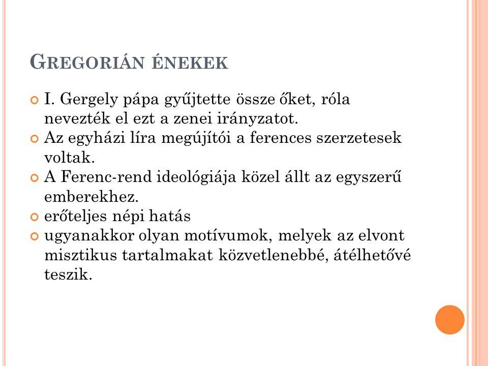 Gregorián énekek I. Gergely pápa gyűjtette össze őket, róla nevezték el ezt a zenei irányzatot.