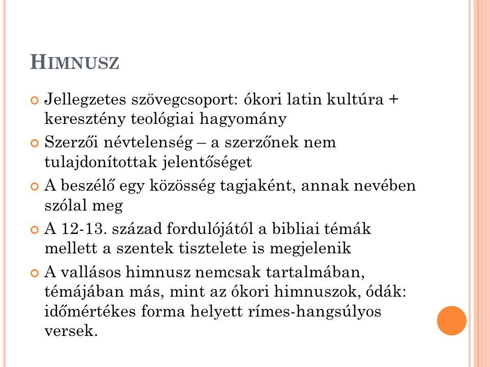 Himnusz Jellegzetes szövegcsoport: ókori latin kultúra + keresztény teológiai hagyomány.