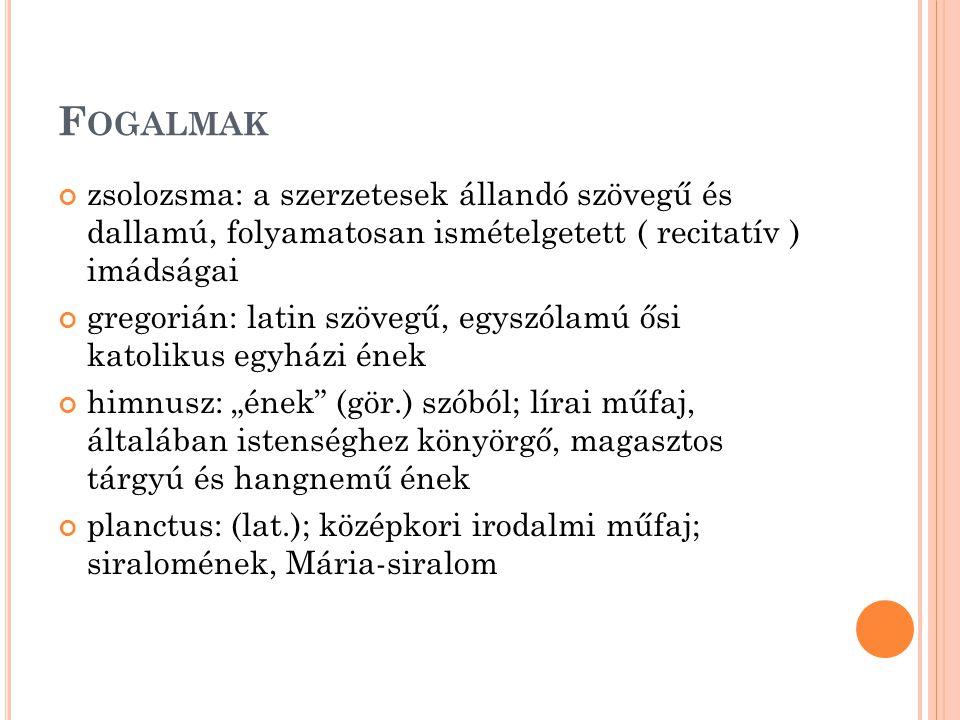 Fogalmak zsolozsma: a szerzetesek állandó szövegű és dallamú, folyamatosan ismételgetett ( recitatív ) imádságai.