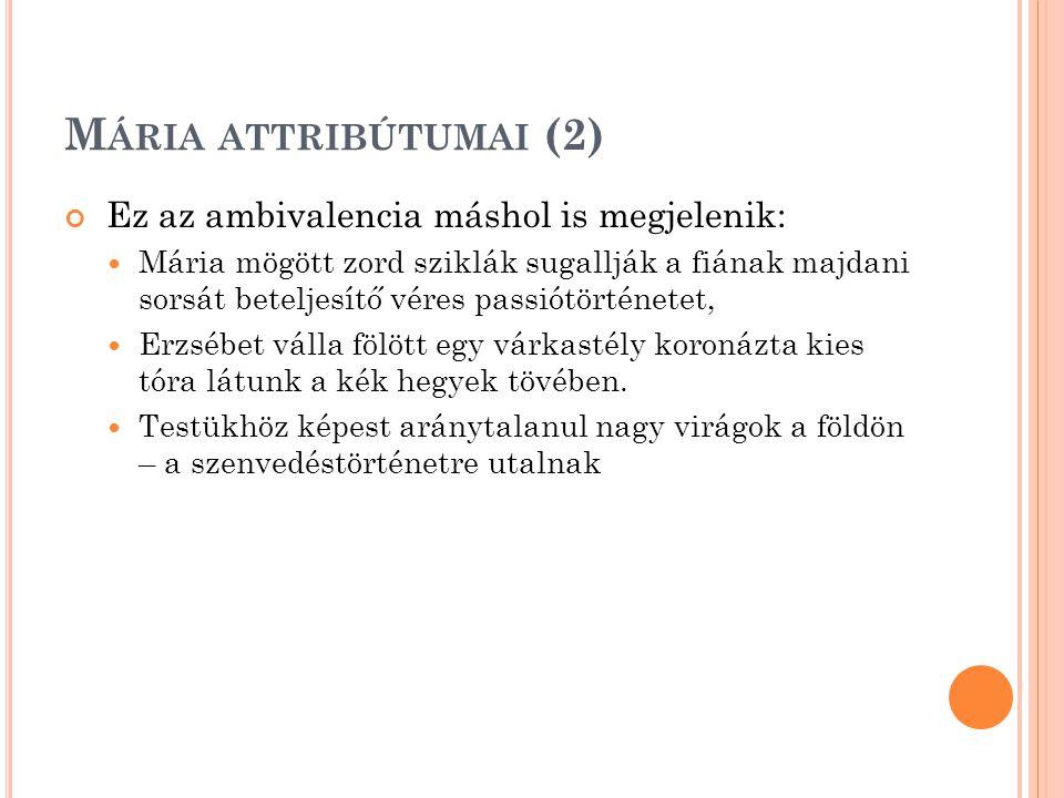 Mária attribútumai (2) Ez az ambivalencia máshol is megjelenik: