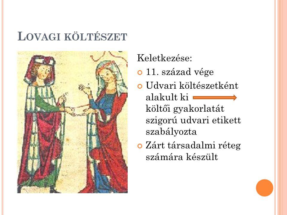 Lovagi költészet Keletkezése: 11. század vége
