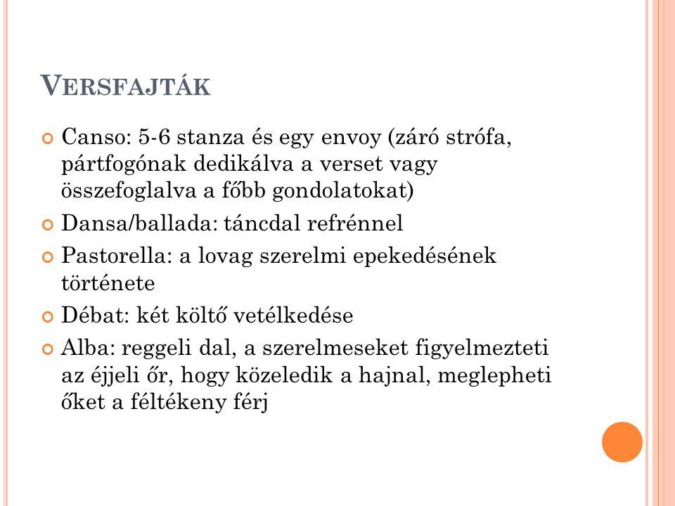 Versfajták Canso: 5-6 stanza és egy envoy (záró strófa, pártfogónak dedikálva a verset vagy összefoglalva a főbb gondolatokat)