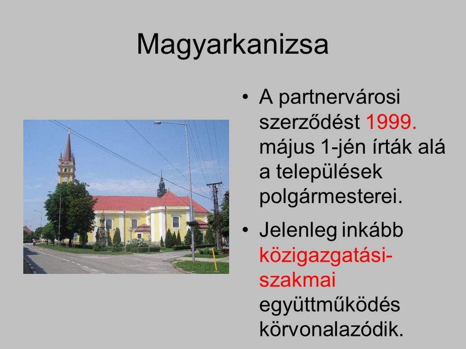 Magyarkanizsa A partnervárosi szerződést 1999. május 1-jén írták alá a települések polgármesterei.