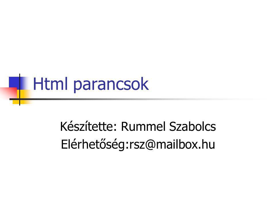 Készítette: Rummel Szabolcs Elérhetőség:rsz@mailbox.hu