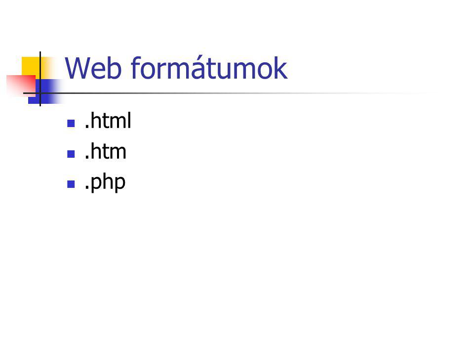 Web formátumok .html .htm .php