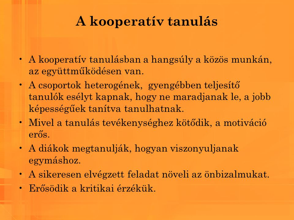 A kooperatív tanulás A kooperatív tanulásban a hangsúly a közös munkán, az együttműködésen van.