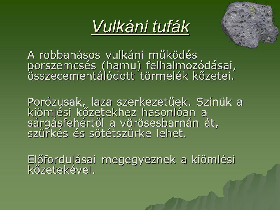 Vulkáni tufák A robbanásos vulkáni működés porszemcsés (hamu) felhalmozódásai, összecementálódott törmelék kőzetei.